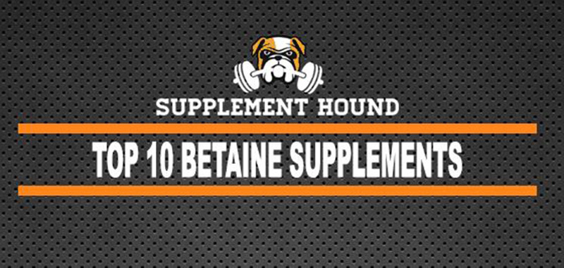 Best Betaine Supplements – Top 10 Brands Reviewed for 2019