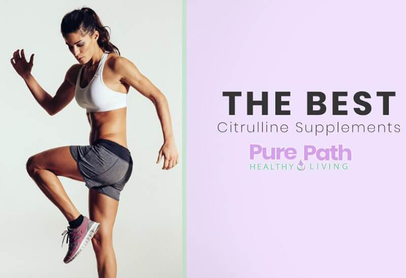 Best Citrulline Supplements – Top 10 Brands Reviewed for 2019